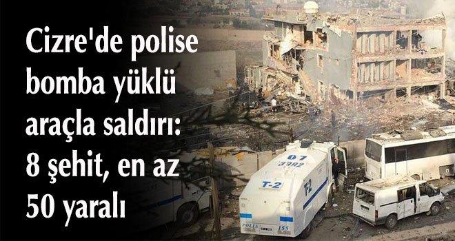 Cizre'de polise bomba yüklü araçla saldırı: 8 şehit, en az 50 yaralı