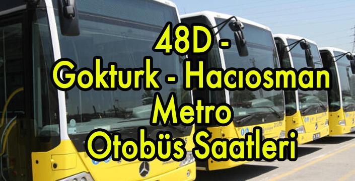 48D - Göktürk - Hacıosman Metro Otobüs Saatleri .jpg
