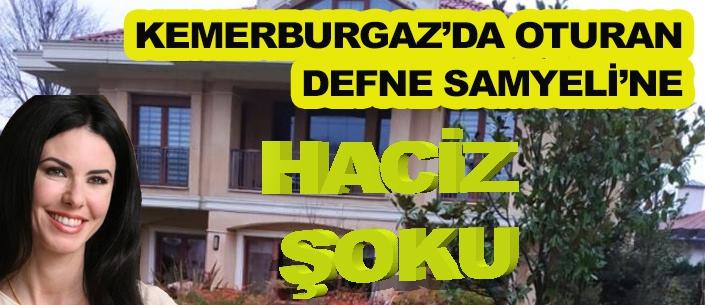 DEFNE SAMYELİ'NE HACİZ ŞOKU