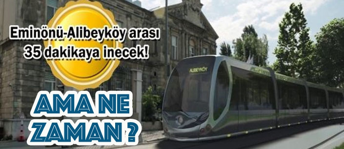 Eminönü Alibeyköy Tramvay Hattı ne zaman açılıyor?