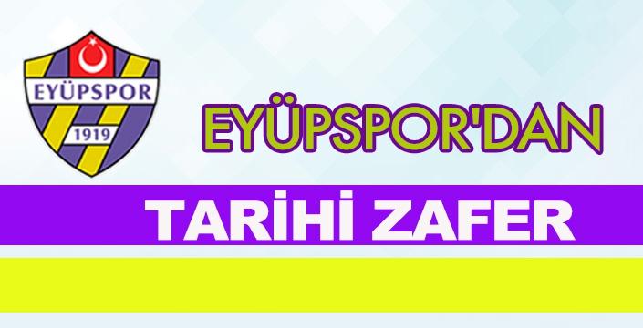 EYÜPSPOR'DAN TARİHİ ZAFER