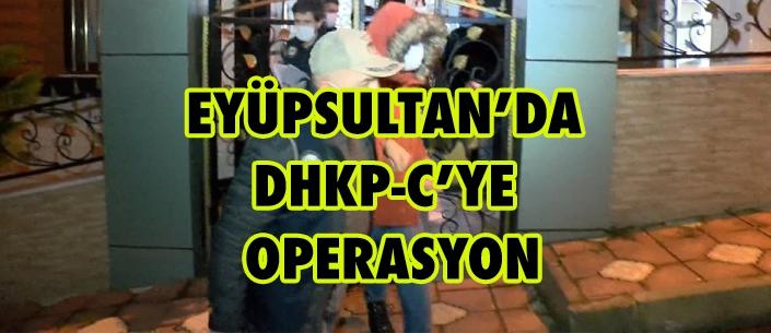 EYÜPSULTAN'DA  DHKP-C'YE  OPERASYON