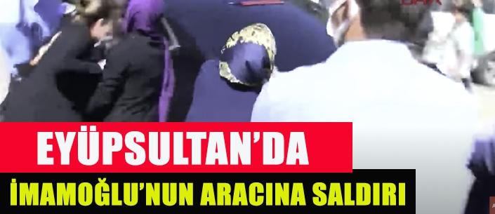 EYÜPSULTAN'DA İMAMOĞLU'NUN ARACINA SALDIRI