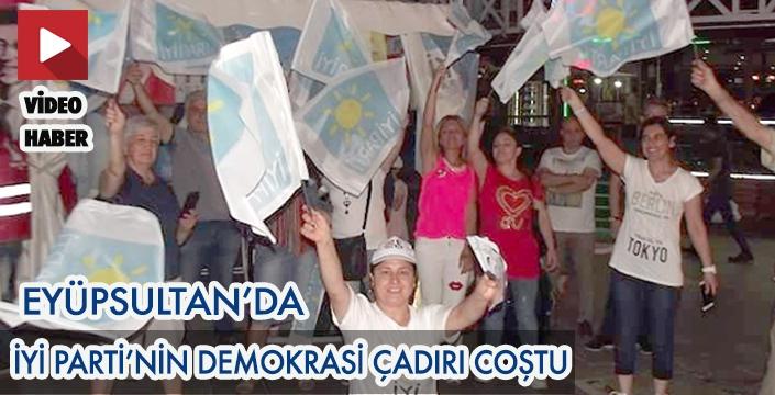 EYÜPSULTAN'DA İYİ PARTİ'NİN DEMOKRASİ ÇADIRI COŞTU